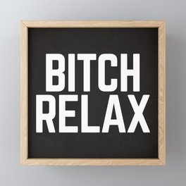 Bitch Relax Funny Quote Framed Mini Art Print