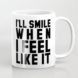 I'LL SMILE WHEN I FEEL LIKE IT Coffee Mug