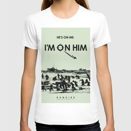 He's on me... I'm on him. Dunkirk Film Poster T-shirt
