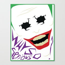 """The Joker """"Why so serious?"""" Canvas Print"""