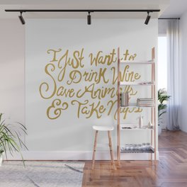 I Just Want to Drink Wine, Save Animals, & Take Naps Wall Mural