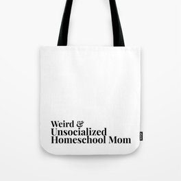 Weird and Unsocialized Homeschool Mom Tote Bag