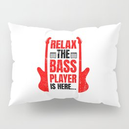 Relax The Bass Player Is Here | Music Instrument Pillow Sham