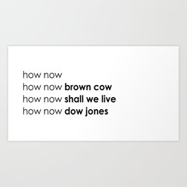 how now Art Print