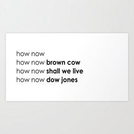 how now Art Print