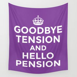 GOODBYE TENSION HELLO PENSION (Purple) Wall Tapestry