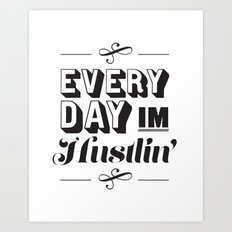 Everyday I'm Hustlin' Art Print