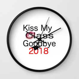 kiss my class new goodbye 2018 love senior year graduate art cute support fun laugh word grade fresh Wall Clock