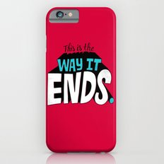 This is the way it ends. iPhone 6s Slim Case