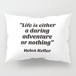 """""""Life is either a daring adventure or nothing"""" — Helen Keller Pillow Sham"""