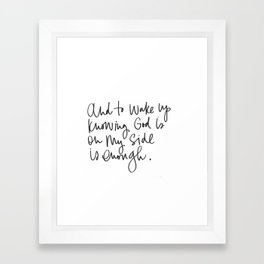 And to wake up knowing God is on my side is enough.  Framed Art Print