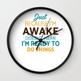 Just Because I'm Awake Doesn't Mean I'm Ready To Wall Clock