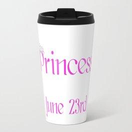 A Princess Is Born On June 23rd Funny Birthday Travel Mug