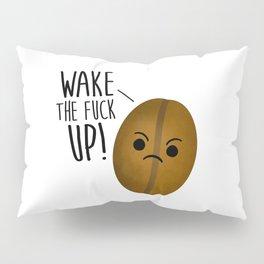 Wake The Fuck Up - Coffee Bean Pillow Sham
