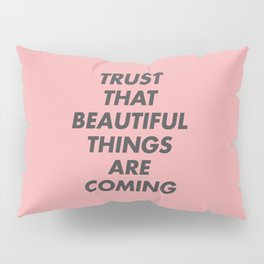 Trust That Beautiful Things Are Coming Pillow Sham