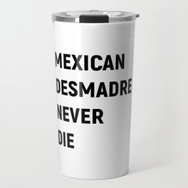 Mexican Desmadre Never Die BW Travel Mug