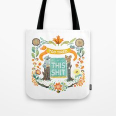 Too Tired For This Shit Tote Bag