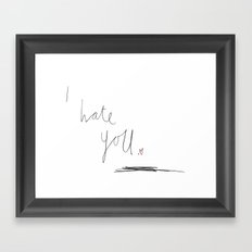 I hate you. Framed Art Print