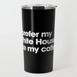 White House Like My Coffee -  Black Travel Mug