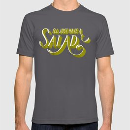 I'll Just Have a Salad T-shirt