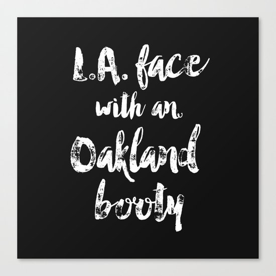 L.A. Face with an Oakland Booty Canvas Print