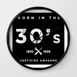 Born in the 30s. Certified Awesome Wall Clock