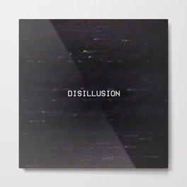 DISILLUSION Metal Print