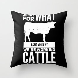 Sorry For What I Said When We Were Working Cattle Throw Pillow