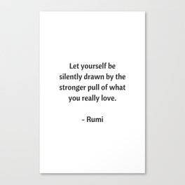 Rumi Inspirational Quotes - What you really love Canvas Print