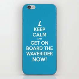 Keep Calm and get on board the Waverider NOW! iPhone Skin