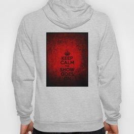 Keep Calm the Show Goes On Hoody