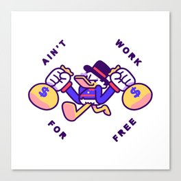 Ain't Work For Free Canvas Print