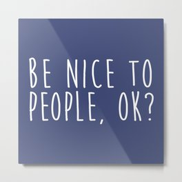Be Nice To People Positive Saying Metal Print