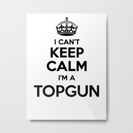 I cant keep calm I am a TOPGUN Metal Print
