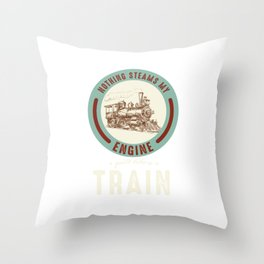 Railway Engine Transportation Railroad Locomotive Nothing Steams My Engine Quite Like A Train Gift Throw Pillow