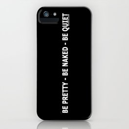 BE PRETTY – BE NAKED – BE QUIET iPhone Case
