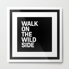 Motivational & Inspirational Quotes - Walk on the wild side MMS 495 Metal Print