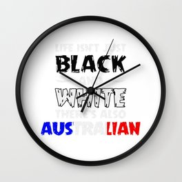 Life Isn't Just Black and White Also Australian Wall Clock