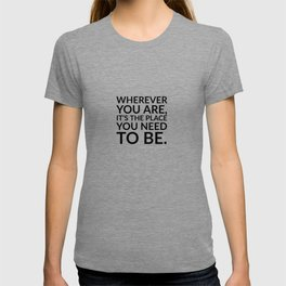 Wherever you are, it's the place you need to be. - Zen Quotes T-shirt