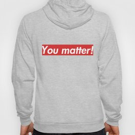 You matter! Hoody