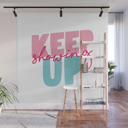 Keep Showing Up pink and blue motivational typography poster bedroom wall home decor Wall Mural