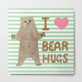 I Love Bear Hugs Metal Print