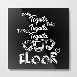 One Tequila Two Tequila Three Tequila Floor Metal Print