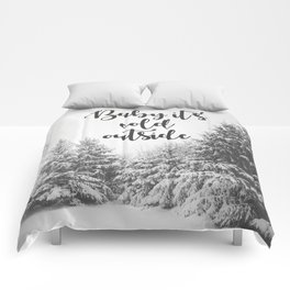 Baby It's Cold Outside - Christmas Quote Comforters