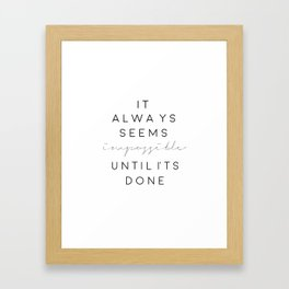 PRINTABLE Art,It Always Seems Impossible Until Its Done,Nelson Mandela Quote,Typography Print Framed Art Print