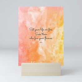 Set your life on fire. Seek those who fan your flames. - Rumi Mini Art Print