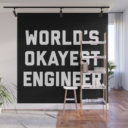 World's Okayest Engineer Funny Quote Wall Mural