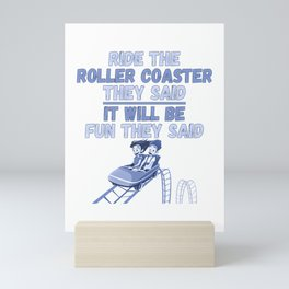 Ride The Roller Coaster It Will Be Fun They Said Funny Gift Mini Art Print