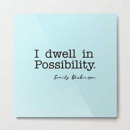 I dwell in Possibility.  Metal Print