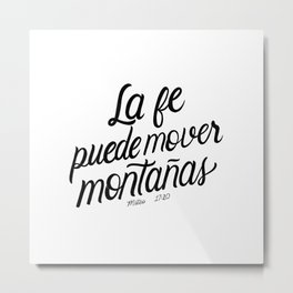 La fe puede mover montañas. Mateo 17:20 - Spanish Bible Verse - White Background Metal Print